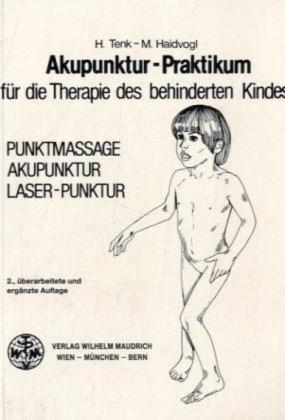 Akupunktur - Praktikum für die Therapie des behinderten Kindes: Punktmassage, Akupunktur, Laser-Punktur