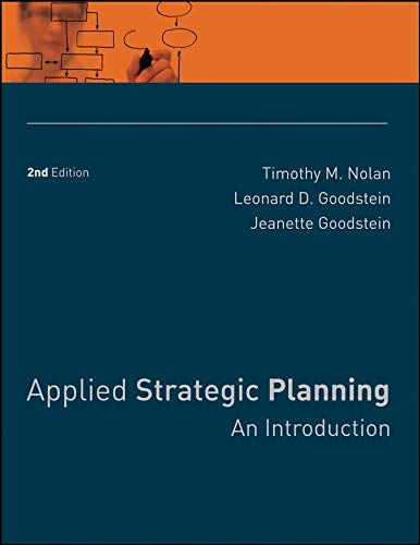 Compare Textbook Prices for Applied Strategic Planning: An Introduction 2 Edition ISBN 9780787988524 by Nolan, Timothy M.,Goodstein, Leonard D.,Goodstein, Jeanette