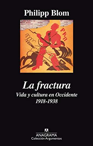 La fractura: Vida y cultura en Occidente 1918-1938: 503 (Argumentos)
