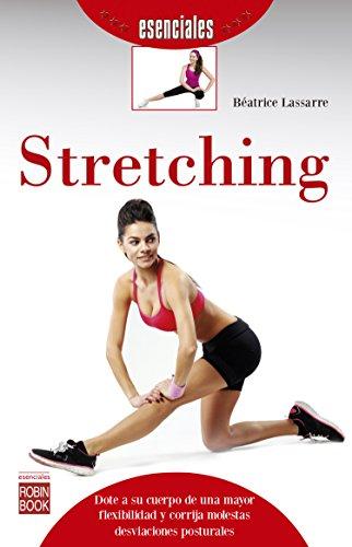 Stretching Dote A Su Cuerpo De Una Mayor Flexibilidad Y Corrija Molestas Desviaciones Posturales Esenciales Spanish Edition Ebook Lassarre Beatrice Amazon In Kindle Store