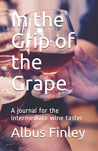 In the Grip of the Grape: A journal for the intermediate wine taster (Finn