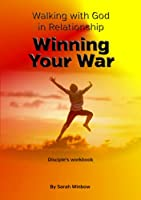 Walking with God in Relationship - Winning Your War