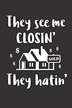 They See Me Closin  They Hatin   Realtor Journal - Lined Notebook For Real Estate Agent