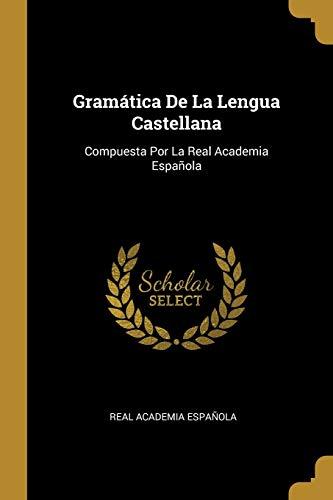 Gramática De La Lengua Castellana: Compuesta Por La Real Academia Española