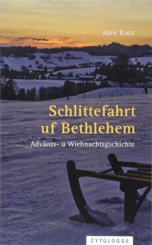 Schlittefahrt uf Bethlehem: Advänts- u Wiehnachtsgschichte