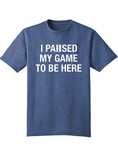 Mars NY Unisex I Paused My Game to Be Here - Funny Video Gamer, Humor, Joke for Men Women T-Shirt (Heather Navy, XL)