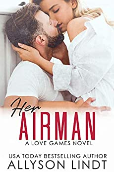Her Airman: A Friends to Lovers Military Romance (Love Games Book 2) by [Allyson Lindt]