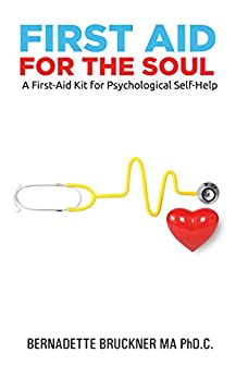 First Aid for the Soul: A First-Aid Kit for Psychological Self-Help (English Edition) von [Bernadette Bruckner]