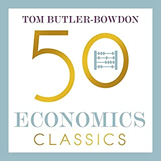 50 Economics Classics     Your Shortcut to the Most Important Ideas on Capitalism, Finance, and the Global Economy              By:                                                                                                                                 Tom Butler-Bowdon                               Narrated by:                                                                                                                                 John Chancer                      Length: 16 hrs and 9 mins     6 ratings     Overall 4.7