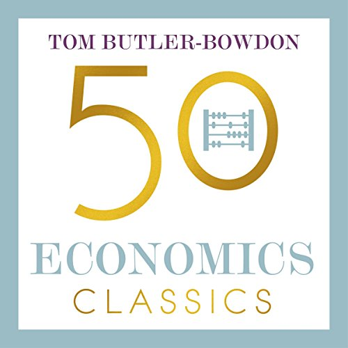 50 Economics Classics     Your Shortcut to the Most Important Ideas on Capitalism, Finance, and the Global Economy              By:                                                                                                                                 Tom Butler-Bowdon                               Narrated by:                                                                                                                                 John Chancer                      Length: 16 hrs and 9 mins     5 ratings     Overall 4.8