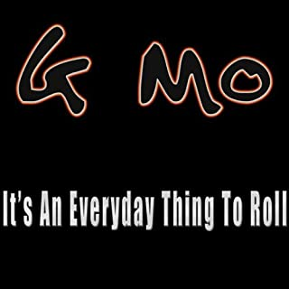 It's An Everyday Thing To Roll [Explicit]