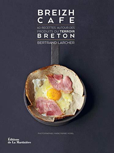 Breizh Café. 60 recettes autour des produits du terroir breton