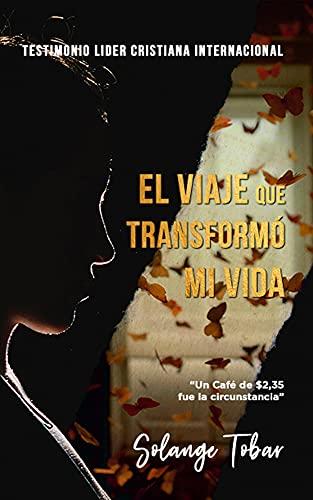 EL VIAJE QUE TRANSFORMO MI VIDA: Un cafè de U$D 2,35 Fue la circunstancia (Spanish Edition)