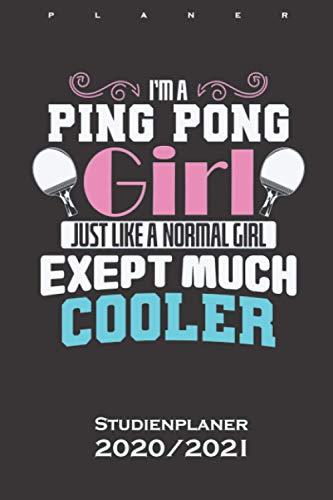 Ping Pong Girl Are Much Cooler Tischtennis Studienplaner 2020/21: Semesterplaner (Studentenkalender) für Freunde des leichten Ballsports auf der Platte