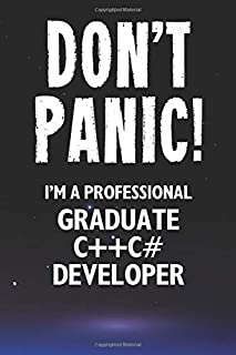 Don't Panic! I'm A Professional Graduate C++/C# Developer: Customized 100 Page Lined Notebook Journal Gift For A Busy Grad...