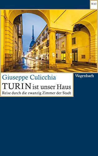 Turin ist unser Haus: Reise durch die zwanzig Zimmer der Stadt (Wagenbachs andere Taschenbücher)