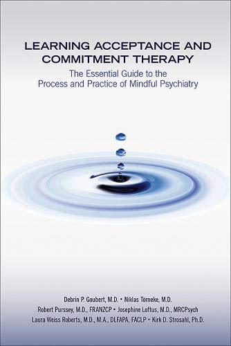 Learning Acceptance and Commitment Therapy: The Essential Guide to the Process and Practice of Mindful Psychiatry