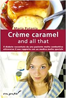 Crème caramel and all that. Il diabete raccontato da una paziente molto combattiva attraverso il suo rapporto con un medico molto speciale (Vita-grafie)