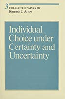 Collected Papers of Kenneth J. Arrow, Volume 3: Individual Choice under Certainty and Uncertainty