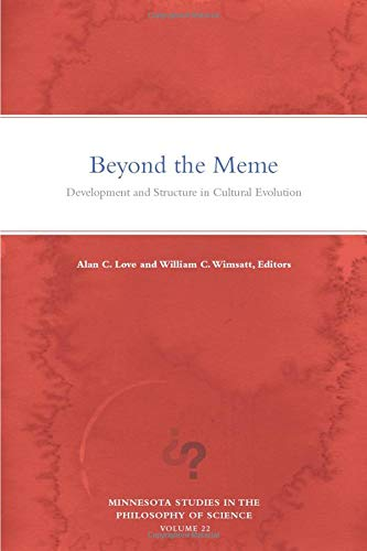 Beyond the Meme: Development and Structure in Cultural Evolution (Minnesota Studies in the Philosophy of Science) by Alan C. Love
