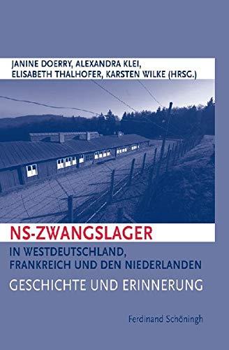 NS-Zwangslager in Westdeutschland, Frankreich und den Niederlanden: Geschichte und Erinnerung