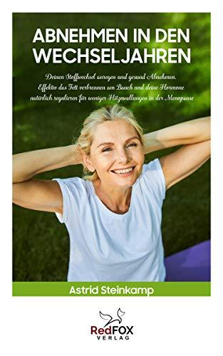 Abnehmen in den Wechseljahren: Deinen Stoffwechsel anregen und gesund Abnehmen. Das Fett verbrennen am Bauch und deine Hormone natürlich regulieren für weniger Hitzewallungen in der Menopause