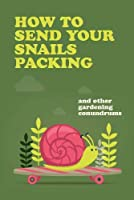 How To Send Your Snails Packing: ... and other gardening conundrums