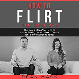 How to Flirt: The Right Way     The Only 7 Steps You Need to Master Flirting, Seduction and Sexual Tension Whilst Dating Today (Social Skills Best Seller, Book 1)              By:                                                                                                                                 Dean Mack                               Narrated by:                                                                                                                                 Lee Goettl                      Length: 1 hr and 3 mins     24 ratings     Overall 4.8