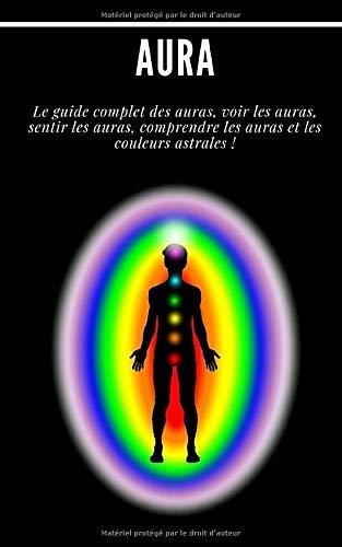 Auras: Kompletný sprievodca po Auras, pozrite sa na Auras, cíťte Auras, pochopte aury a astrálne farby!: (Psychické, duchovia, vedomie, duchovné, jasnovidectvo, stredné, duchovné prebudenie,