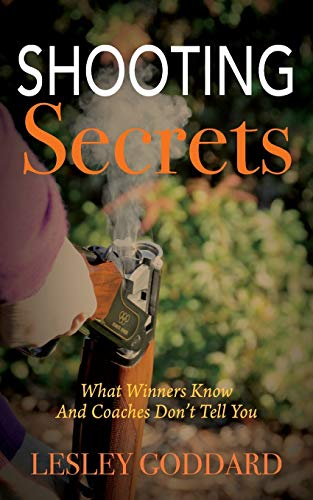 Shooting Secrets: What Winners Know And Coaches Don't Tell You