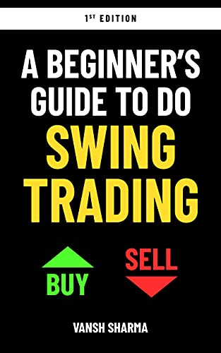 A Beginner's Guide to do Swing Trading: A Simple Swing Trading Walk Through To Trade Breakout Stocks (Swing Trading Analysis & Strategy Book 1)