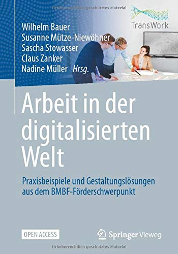 Arbeit in der digitalisierten Welt: Praxisbeispiele und Gestaltungslösungen aus dem BMBF-Förderschwerpunkt