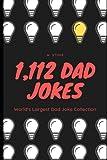 1,112 Dad Jokes: World s Largest Dad Joke Collection