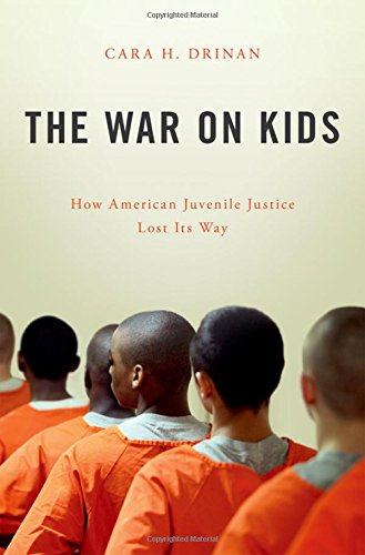 Compare Textbook Prices for The War on Kids: How American Juvenile Justice Lost Its Way 1 Edition ISBN 9780190605551 by Drinan, Cara H.