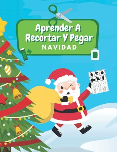 Aprender A Recortar Y Pegar Navidad: Aprende A Usar Las Tijeras Libro De Recortar: Navidad Libro De Colorear   Cuaderno De Actividades   Recortar, Colorear Y Pegar