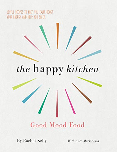 The Happy Kitchen: Good Mood Food - Joyful recipes to keep you calm, boost your energy and help you sleep... (English Edition)