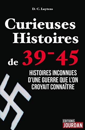 Curieuses Histoires de 39-45: Histoires inconnues d'une guerre que l'on croyait connaître (JOURDAN (EDITIO)