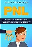 PNL: Techniques secrètes de persuasion. Influencez et persuadez les autres grâce à la...