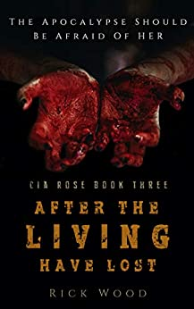 After the Living Have Lost (Cia Rose Book 3) by [Rick Wood]