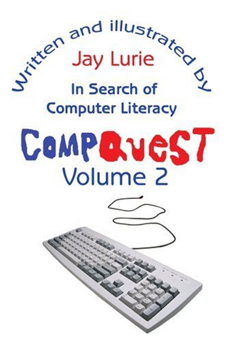 Compare Textbook Prices for Compquest Volume 2: In Search of Computer Literacy Illustrated Edition ISBN 9780595175888 by Lurie, Jay