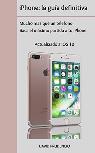 iPhone: la guía definitiva: mucho más que un teléfono. Saca el máximo...