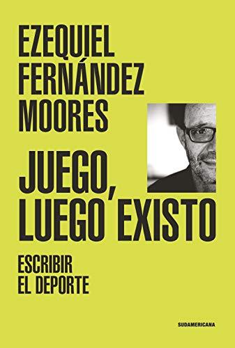 Juego, luego existo: Escribir el deporte (Spanish Edition)