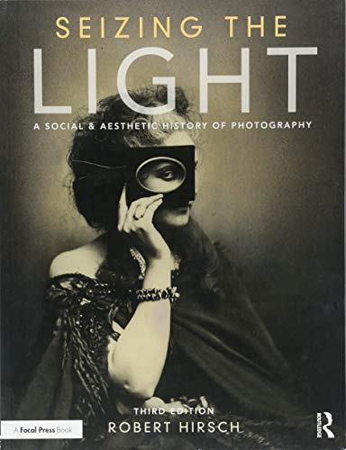 Compare Textbook Prices for Seizing the Light: A Social & Aesthetic History of Photography 3 Edition ISBN 9781138944251 by Hirsch, Robert
