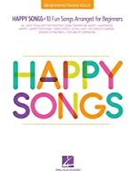 Happy Songs: 10 Fun Songs Arranged for Beginners (Beginning Piano Solo)