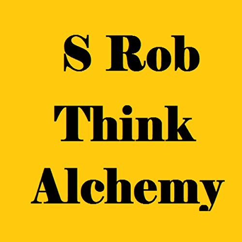 Think Alchemy                   By:                                                                                                                                 S Rob                               Narrated by:                                                                                                                                 Dennis Logan                      Length: 51 mins     3 ratings     Overall 4.3