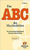 Das Abc des Musikschuelers Ausgabe A: Ein Unterrichts-Begleitbuch fuer jeden Musikschueler