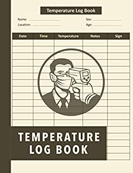 Temperature Log Book  Fridge Temperature Control - Body Temperature Tracker - Temperature Logbook For People Home Restaurants & More - Health .. Age Sex Location Date Time And Sign...