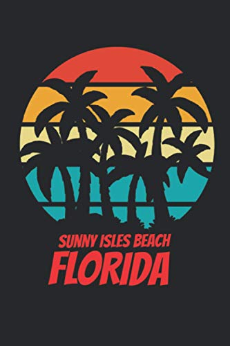 Sunny Isles Beach florida: beach journal for writing down thoughts for anyone that loves beach vacations and surfing