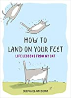 How to Land on Your Feet: Life Lessons from My Cat