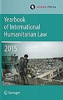 Yearbook of International Humanitarian Law Volume 18, 2015 (Yearbook of International Humanitarian Law (18))